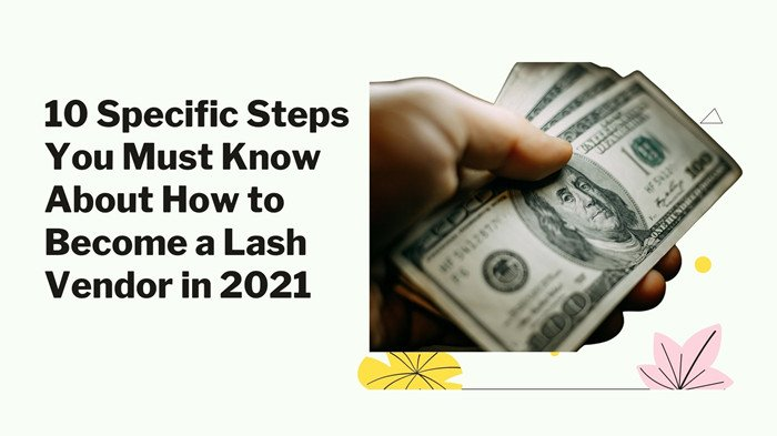 10 Specific Steps You Must Know About How to Become a Lash Vendor in 2021