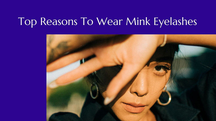 Top Reasons To Wear Mink Eyelashes